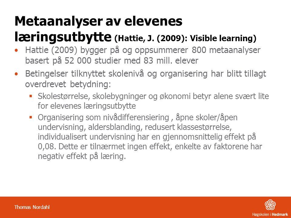 Metaanalyser av elevenes læringsutbytte (Hattie, J. (2009): Visible learning) Hattie (2009) bygger på og oppsummerer 800 metaanalyser basert på 52 000
