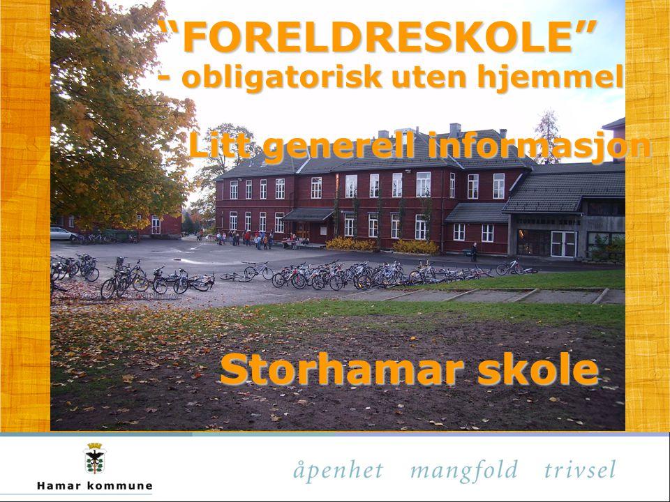 """""""FORELDRESKOLE"""" - obligatorisk uten hjemmel Litt generell informasjon Storhamar skole"""