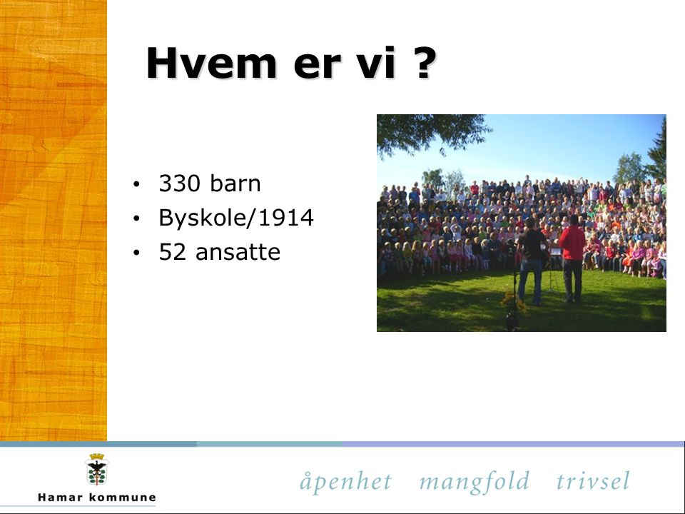 Hvem er vi ? 330 barn Byskole/1914 52 ansatte