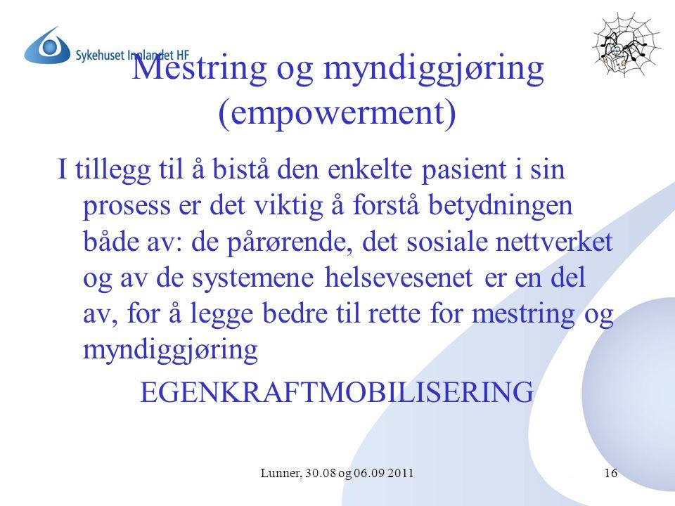 Lunner, 30.08 og 06.09 201116 Mestring og myndiggjøring (empowerment) I tillegg til å bistå den enkelte pasient i sin prosess er det viktig å forstå betydningen både av: de pårørende, det sosiale nettverket og av de systemene helsevesenet er en del av, for å legge bedre til rette for mestring og myndiggjøring EGENKRAFTMOBILISERING