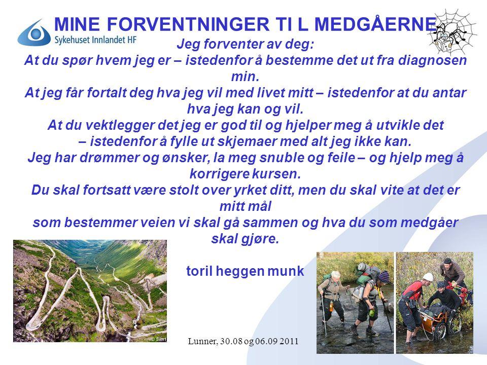 Lunner, 30.08 og 06.09 201125 MINE FORVENTNINGER TI L MEDGÅERNE Jeg forventer av deg: At du spør hvem jeg er – istedenfor å bestemme det ut fra diagnosen min.