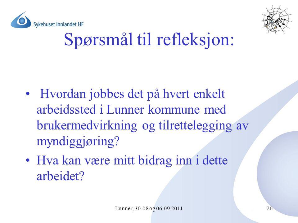 Lunner, 30.08 og 06.09 201126 Spørsmål til refleksjon: Hvordan jobbes det på hvert enkelt arbeidssted i Lunner kommune med brukermedvirkning og tilrettelegging av myndiggjøring.