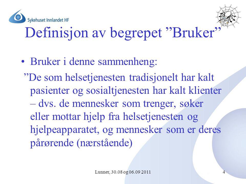 Lunner, 30.08 og 06.09 20114 Definisjon av begrepet Bruker Bruker i denne sammenheng: De som helsetjenesten tradisjonelt har kalt pasienter og sosialtjenesten har kalt klienter – dvs.