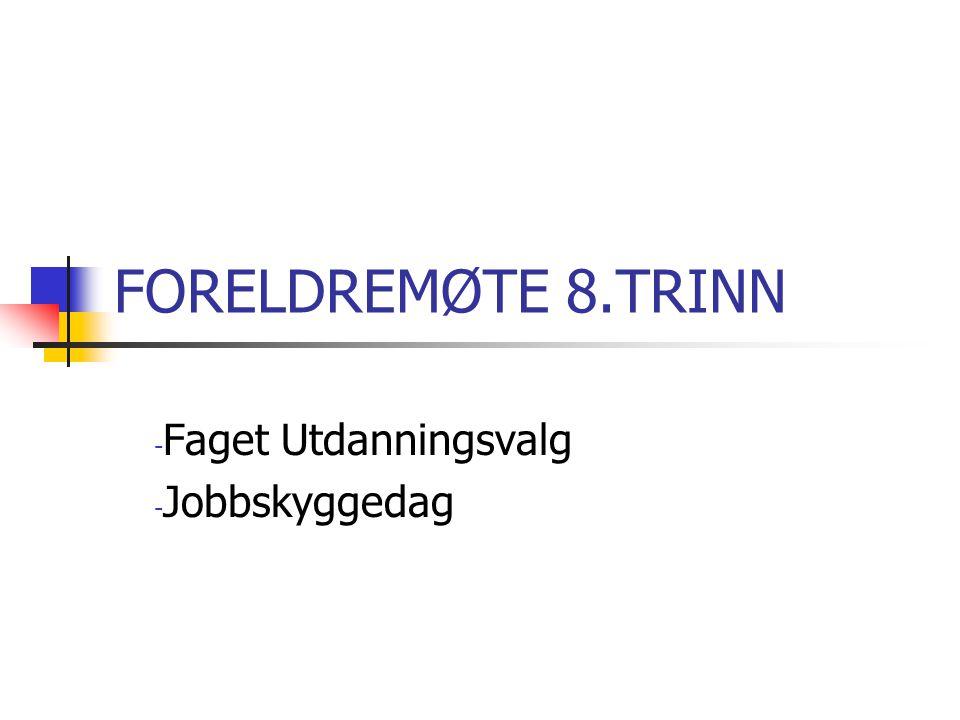 FORELDREMØTE 8.TRINN - Faget Utdanningsvalg - Jobbskyggedag