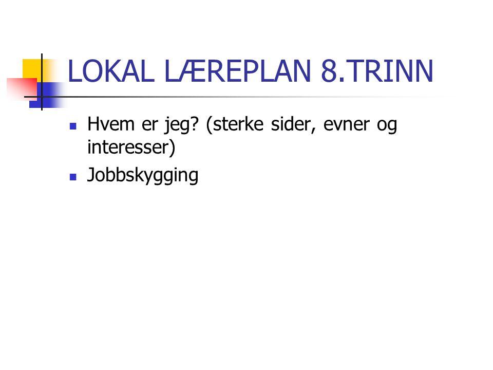 LOKAL LÆREPLAN 8.TRINN Hvem er jeg? (sterke sider, evner og interesser) Jobbskygging