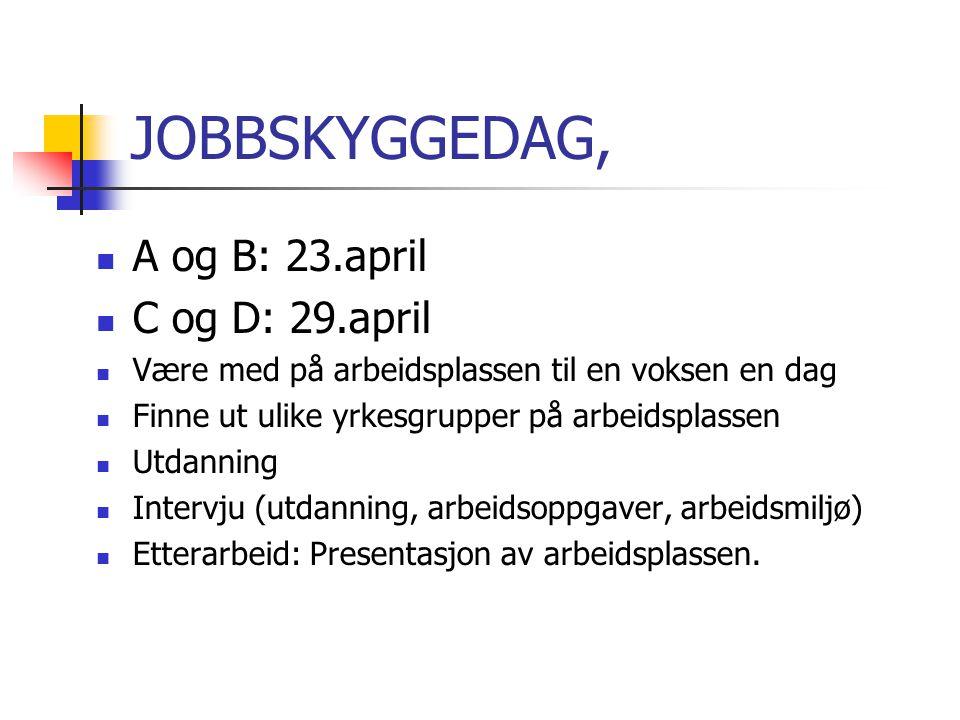 JOBBSKYGGEDAG, A og B: 23.april C og D: 29.april Være med på arbeidsplassen til en voksen en dag Finne ut ulike yrkesgrupper på arbeidsplassen Utdanni