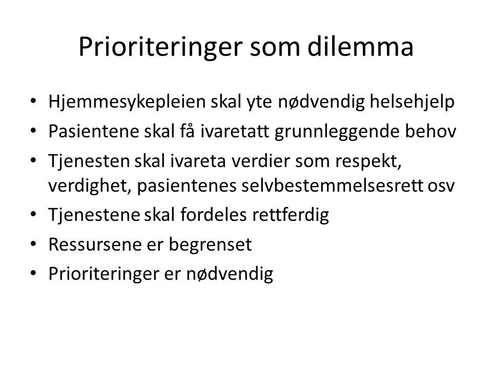Prioriteringer som dilemma Hjemmesykepleien skal yte nødvendig helsehjelp Pasientene skal få ivaretatt grunnleggende behov Tjenesten skal ivareta verd