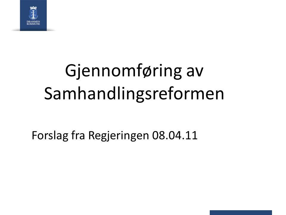 Gjennomføring av Samhandlingsreformen Forslag fra Regjeringen 08.04.11