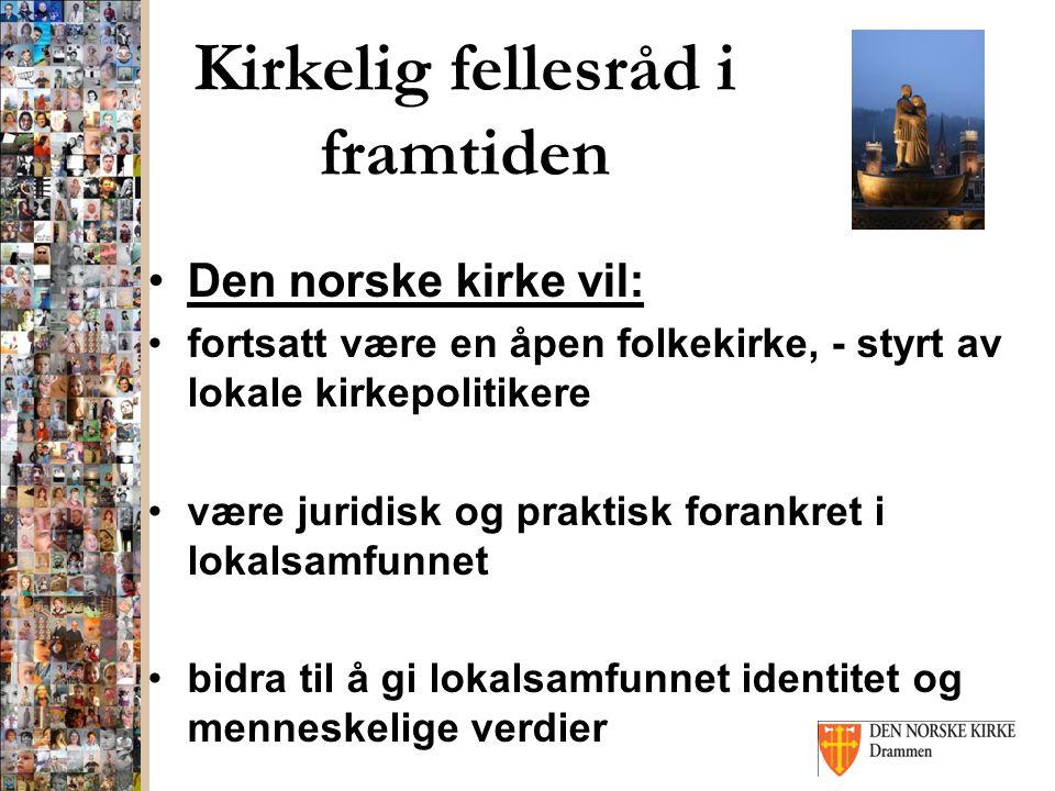 Kirkelig fellesråd i framtiden Den norske kirke vil: fortsatt være en åpen folkekirke, - styrt av lokale kirkepolitikere være juridisk og praktisk forankret i lokalsamfunnet bidra til å gi lokalsamfunnet identitet og menneskelige verdier
