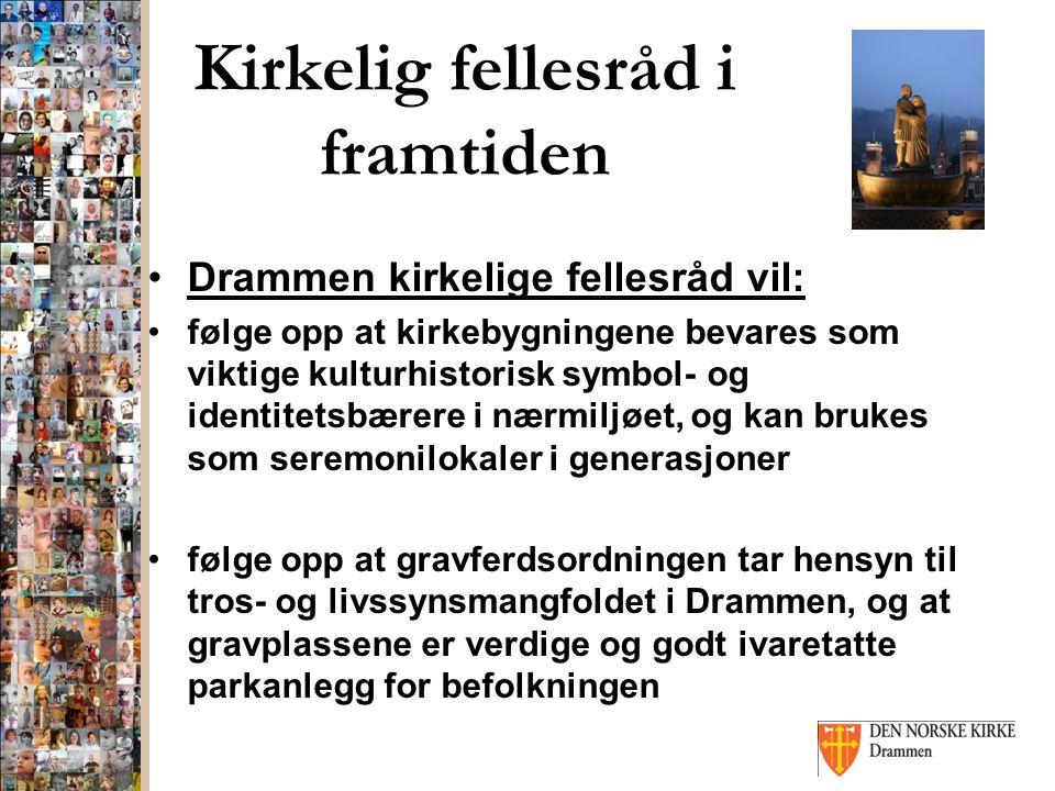 Kirkelig fellesråd i framtiden Drammen kirkelige fellesråd vil: følge opp at kirkebygningene bevares som viktige kulturhistorisk symbol- og identitets