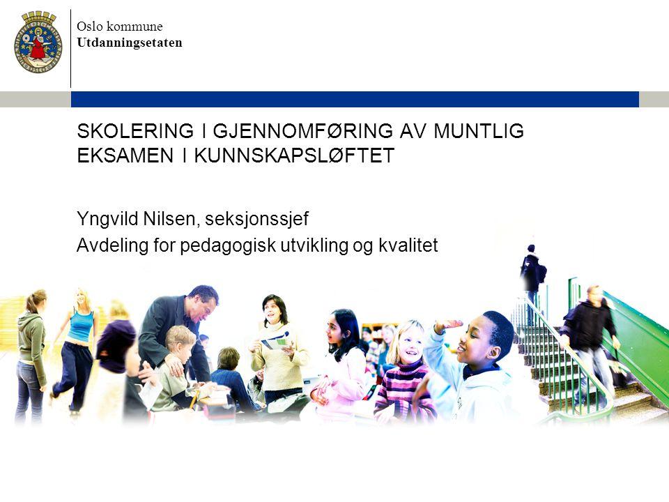 Oslo kommune Utdanningsetaten Faglærer utarbeider forslag til oppgavesett bestående av:  eksamensoppgaver  vurderingskriterier  informasjon til elevene.