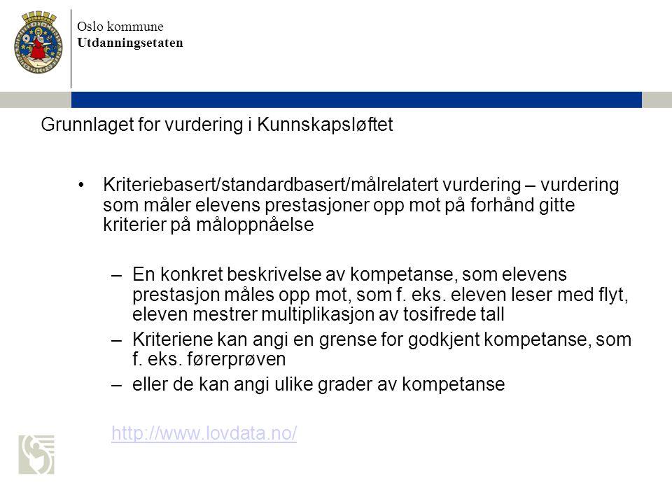 Oslo kommune Utdanningsetaten Grunnlaget for vurdering i Kunnskapsløftet Kriteriebasert/standardbasert/målrelatert vurdering – vurdering som måler ele