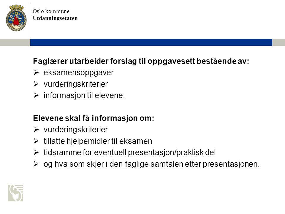 Oslo kommune Utdanningsetaten Faglærer utarbeider forslag til oppgavesett bestående av:  eksamensoppgaver  vurderingskriterier  informasjon til ele