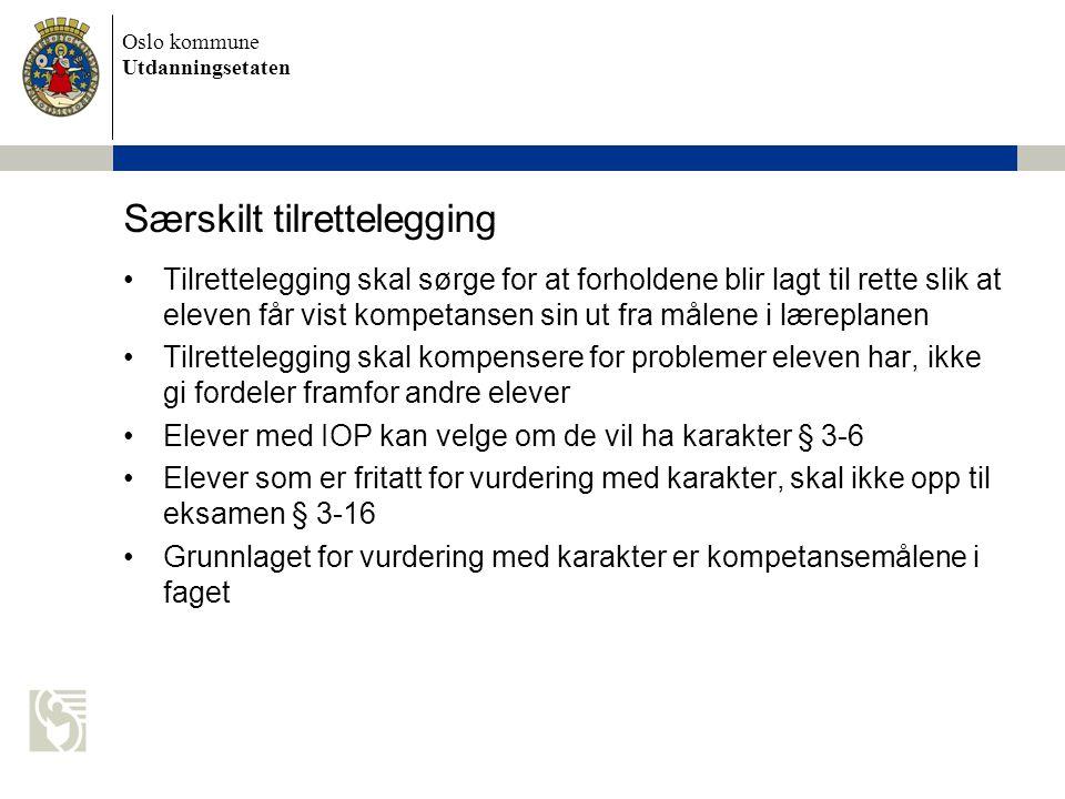 Oslo kommune Utdanningsetaten Særskilt tilrettelegging Tilrettelegging skal sørge for at forholdene blir lagt til rette slik at eleven får vist kompet