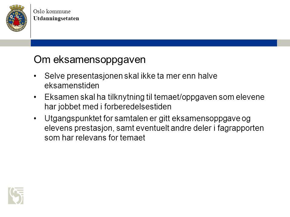 Oslo kommune Utdanningsetaten Om eksamensoppgaven Selve presentasjonen skal ikke ta mer enn halve eksamenstiden Eksamen skal ha tilknytning til temaet