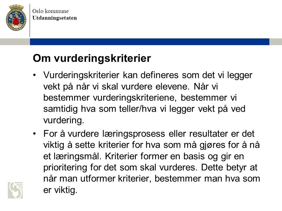 Oslo kommune Utdanningsetaten Om vurderingskriterier Vurderingskriterier kan defineres som det vi legger vekt på når vi skal vurdere elevene. Når vi b