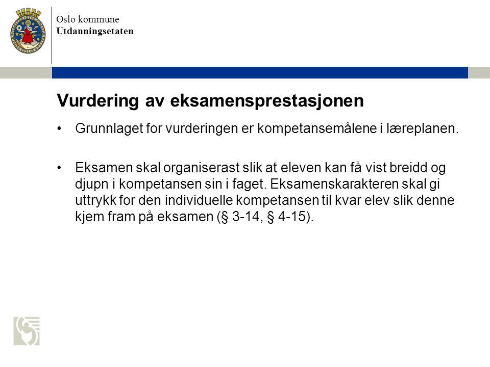 Oslo kommune Utdanningsetaten Vurdering av eksamensprestasjonen Grunnlaget for vurderingen er kompetansemålene i læreplanen. Eksamen skal organiserast
