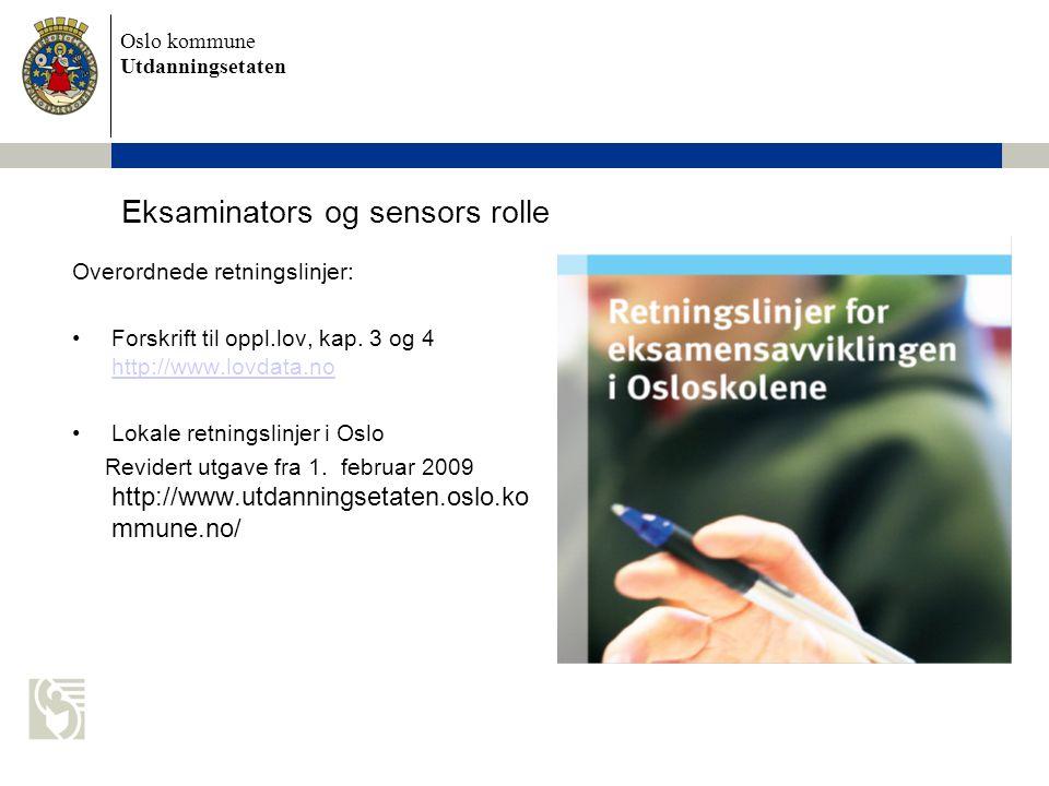 Oslo kommune Utdanningsetaten Eksaminators og sensors rolle Overordnede retningslinjer: Forskrift til oppl.lov, kap. 3 og 4 http://www.lovdata.no http