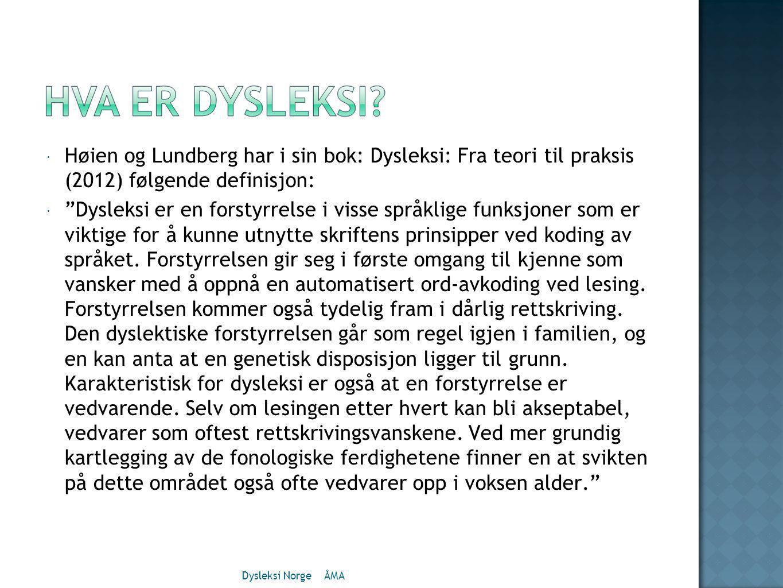  Høien og Lundberg har i sin bok: Dysleksi: Fra teori til praksis (2012) følgende definisjon:  Dysleksi er en forstyrrelse i visse språklige funksjoner som er viktige for å kunne utnytte skriftens prinsipper ved koding av språket.