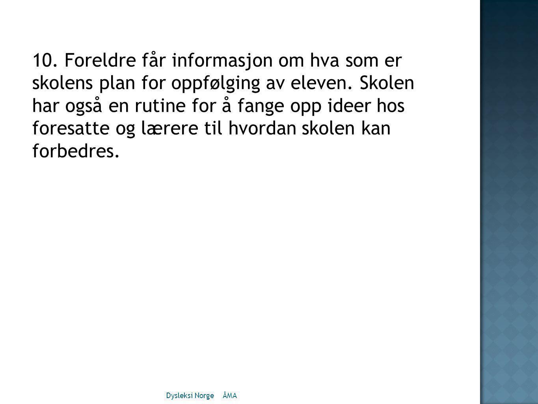 10.Foreldre får informasjon om hva som er skolens plan for oppfølging av eleven.