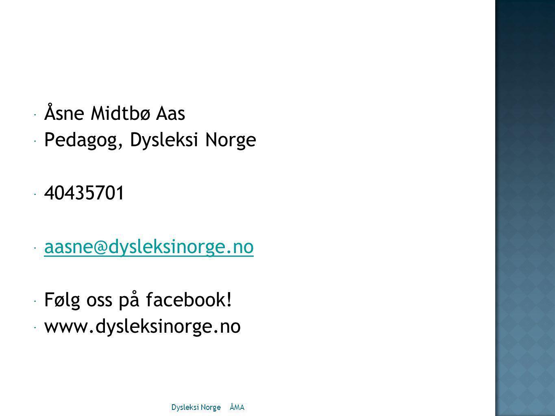 Åsne Midtbø Aas  Pedagog, Dysleksi Norge  40435701  aasne@dysleksinorge.no aasne@dysleksinorge.no  Følg oss på facebook.