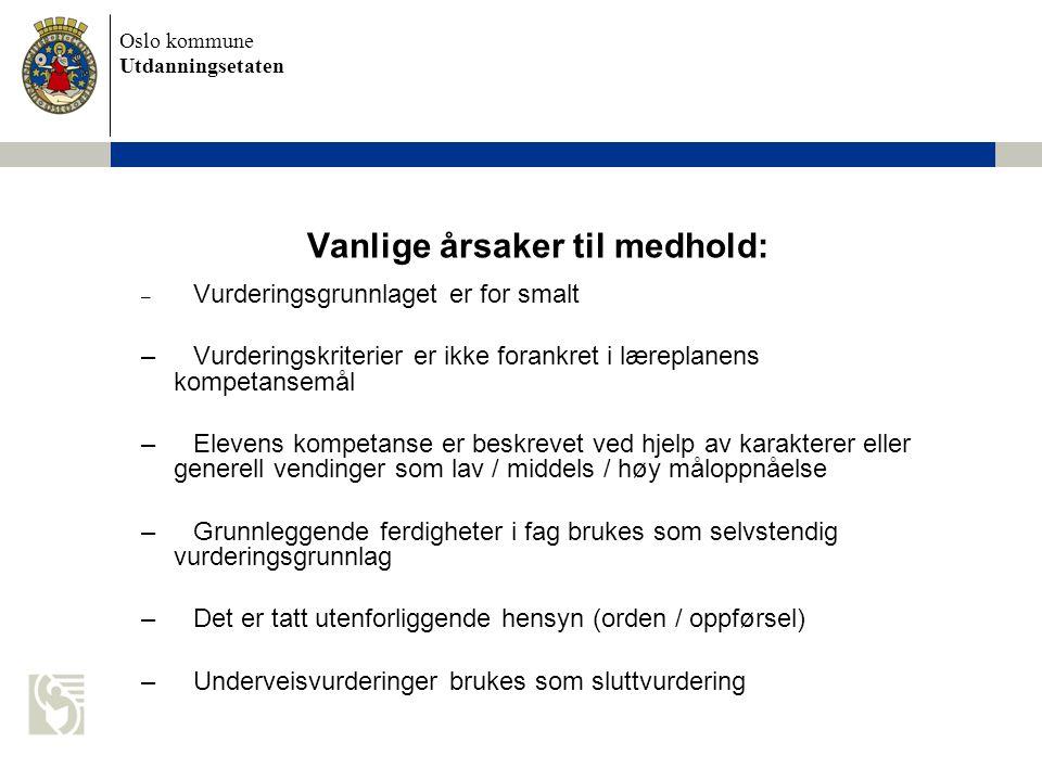 Oslo kommune Utdanningsetaten Vanlige årsaker til medhold: – Vurderingsgrunnlaget er for smalt –Vurderingskriterier er ikke forankret i læreplanens ko