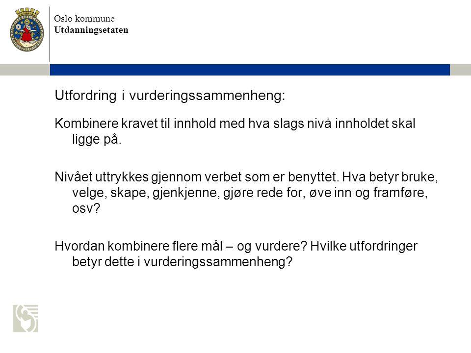 Oslo kommune Utdanningsetaten Utfordring i vurderingssammenheng: Kombinere kravet til innhold med hva slags nivå innholdet skal ligge på. Nivået uttry