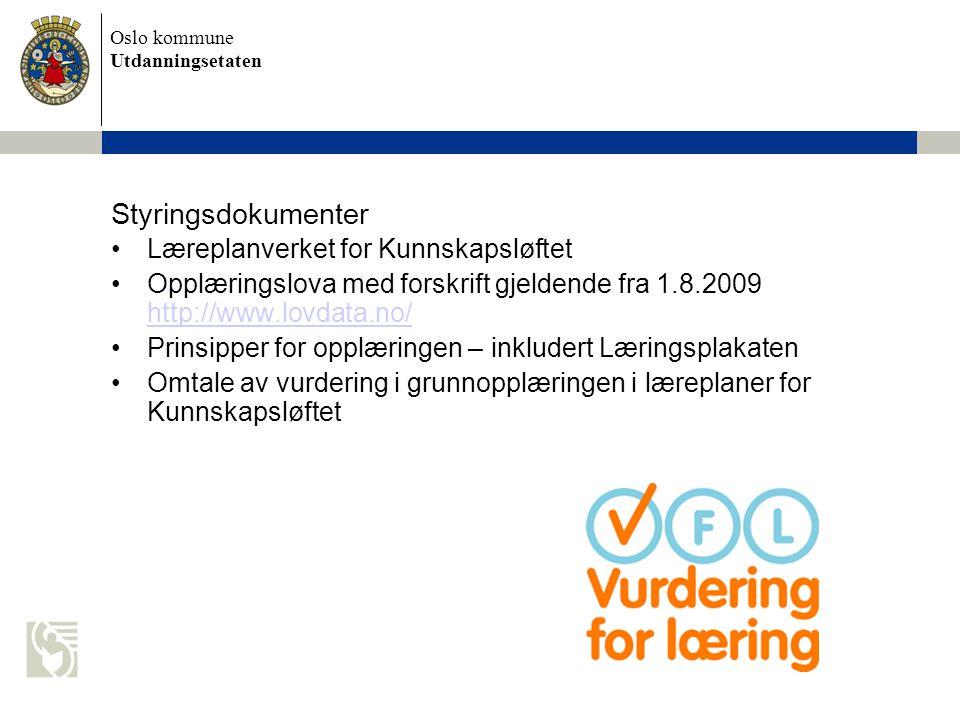 Oslo kommune Utdanningsetaten Styringsdokumenter Læreplanverket for Kunnskapsløftet Opplæringslova med forskrift gjeldende fra 1.8.2009 http://www.lov