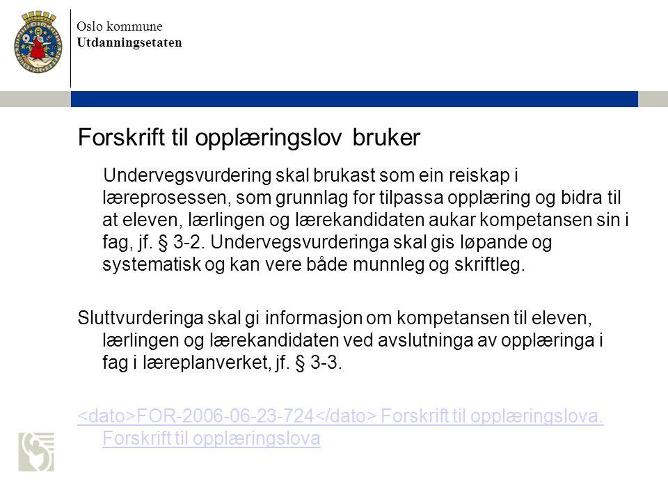 Oslo kommune Utdanningsetaten Forskrift til opplæringslov bruker Undervegsvurdering skal brukast som ein reiskap i læreprosessen, som grunnlag for til