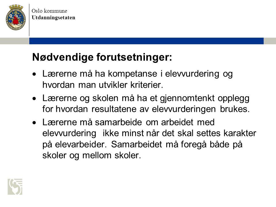 Oslo kommune Utdanningsetaten Nødvendige forutsetninger:  Lærerne må ha kompetanse i elevvurdering og hvordan man utvikler kriterier.  Lærerne og sk