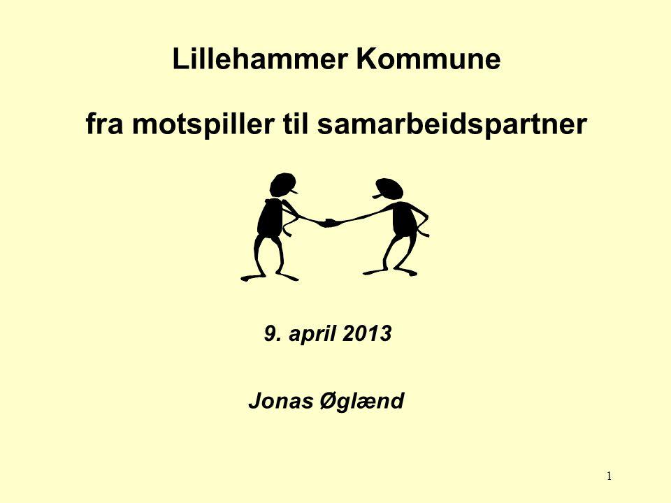 1 Lillehammer Kommune fra motspiller til samarbeidspartner Jonas Øglænd 9. april 2013