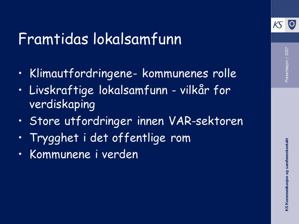 KS Kommunikasjon og samfunnskontakt Presentasjon | 2007 Framtidas lokalsamfunn Klimautfordringene- kommunenes rolle Livskraftige lokalsamfunn - vilkår