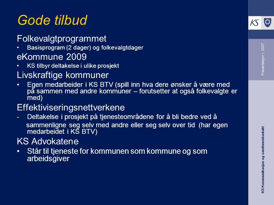 KS Kommunikasjon og samfunnskontakt Presentasjon | 2007 Gode tilbud Folkevalgtprogrammet Basisprogram (2 dager) og folkevalgtdager eKommune 2009 KS ti