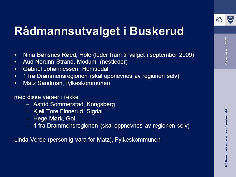 KS Kommunikasjon og samfunnskontakt Presentasjon | 2007 Rådmannsutvalget i Buskerud Nina Bønsnes Røed, Hole (leder fram til valget i september 2009) A