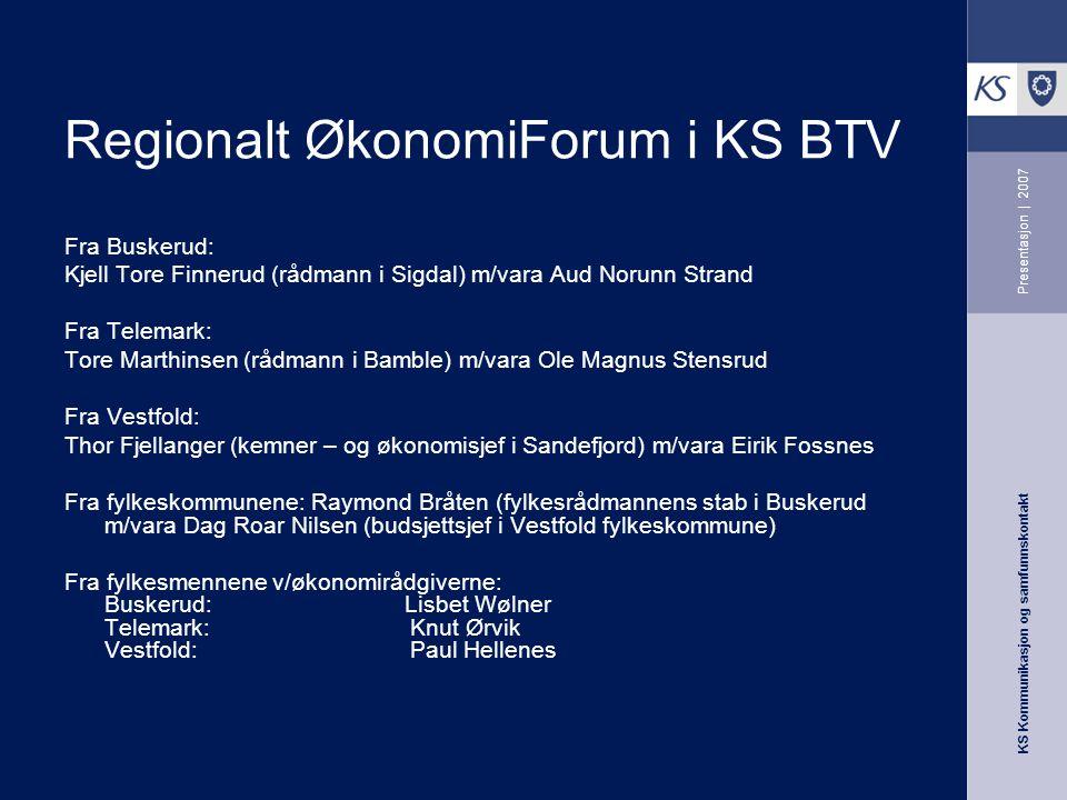 KS Kommunikasjon og samfunnskontakt Presentasjon | 2007 Regionalt ØkonomiForum i KS BTV Fra Buskerud: Kjell Tore Finnerud (rådmann i Sigdal) m/vara Au