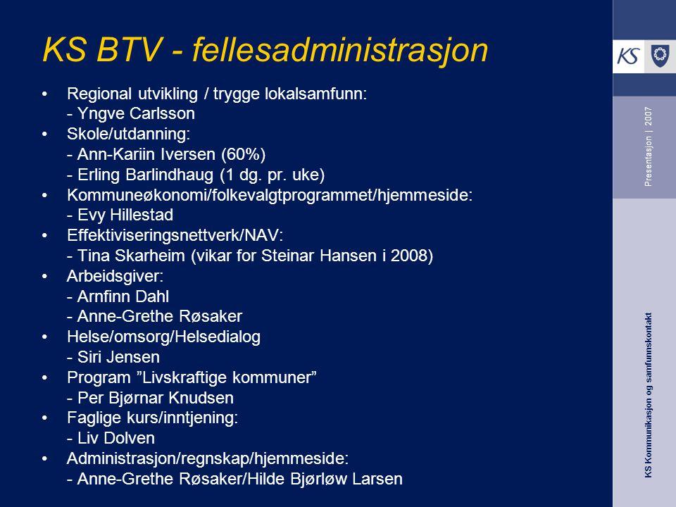 KS Kommunikasjon og samfunnskontakt Presentasjon | 2007 KS BTV - fellesadministrasjon Regional utvikling / trygge lokalsamfunn: - Yngve Carlsson Skole
