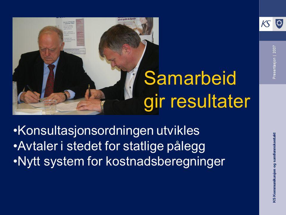 KS Kommunikasjon og samfunnskontakt Presentasjon | 2007 Konsultasjonsordningen utvikles Avtaler i stedet for statlige pålegg Nytt system for kostnadsb
