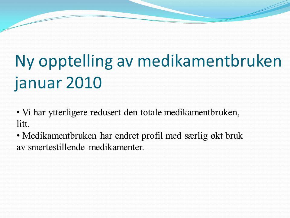 Ny opptelling av medikamentbruken januar 2010 Vi har ytterligere redusert den totale medikamentbruken, litt. Medikamentbruken har endret profil med sæ