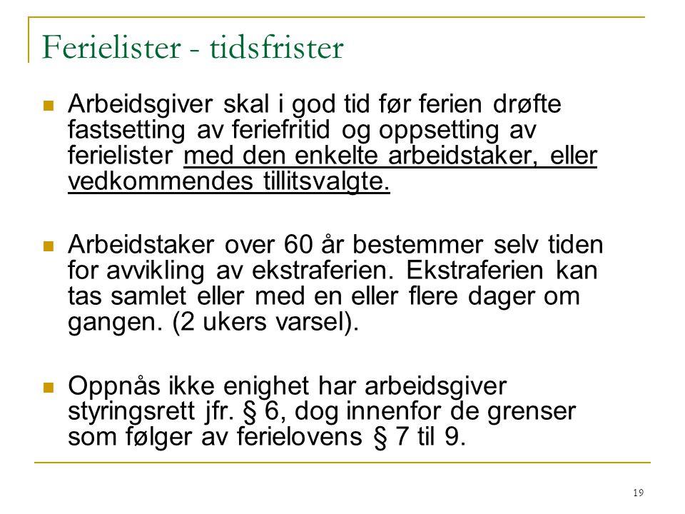 20 Fastsetting av tidspunkt for ferie Arbeidstaker kan kreve at hovedferie, som omfatter 18 virkedager, (6 dg.