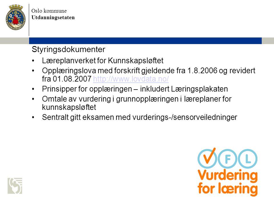 Oslo kommune Utdanningsetaten Styringsdokumenter Læreplanverket for Kunnskapsløftet Opplæringslova med forskrift gjeldende fra 1.8.2006 og revidert fr
