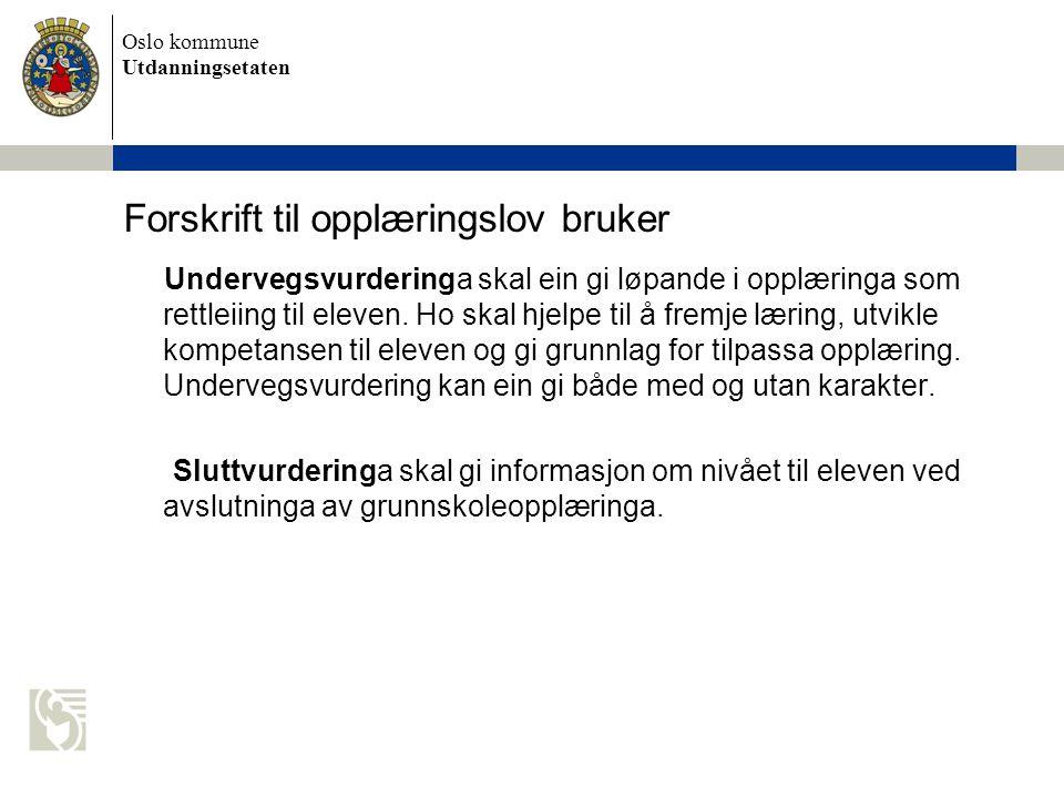Oslo kommune Utdanningsetaten Forskrift til opplæringslov bruker Undervegsvurderinga skal ein gi løpande i opplæringa som rettleiing til eleven. Ho sk