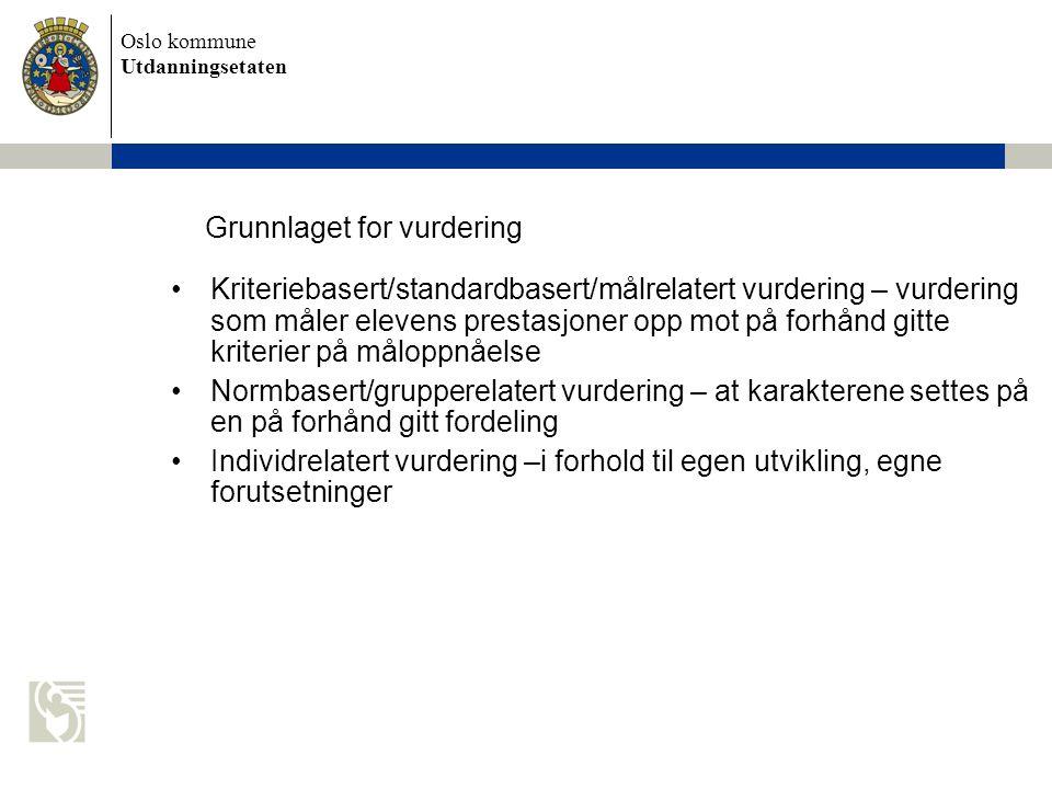 Oslo kommune Utdanningsetaten Kriteriebasert/standardbasert/målrelatert vurdering – vurdering som måler elevens prestasjoner opp mot på forhånd gitte