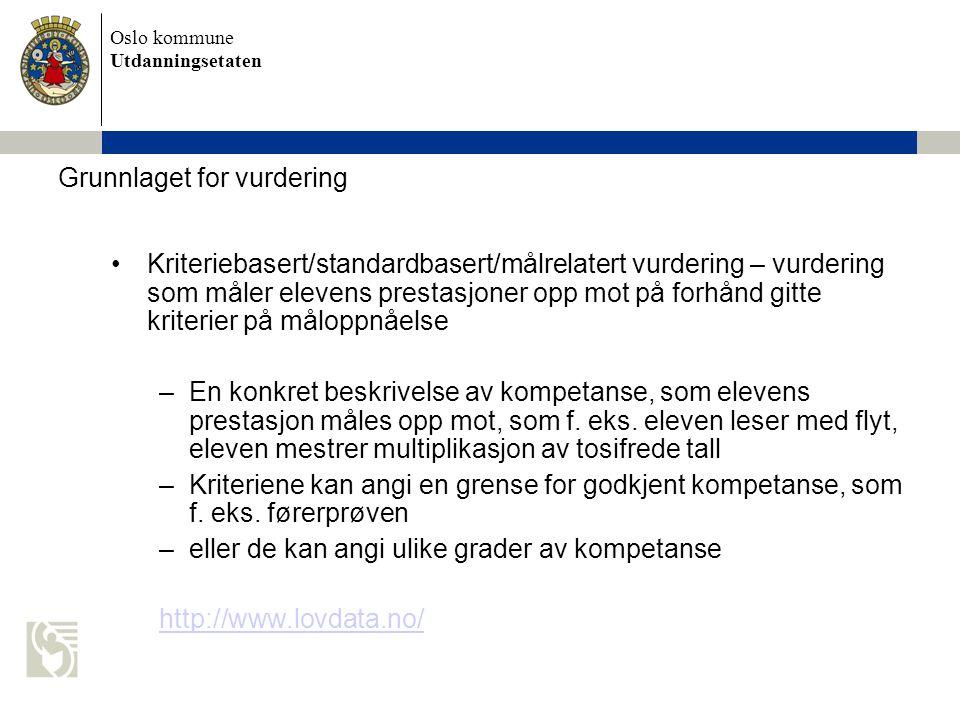 Oslo kommune Utdanningsetaten Grunnlaget for vurdering Kriteriebasert/standardbasert/målrelatert vurdering – vurdering som måler elevens prestasjoner
