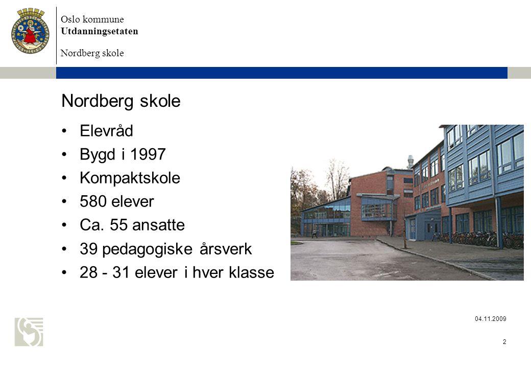 Oslo kommune Utdanningsetaten Nordberg skole 04.11.2009 2 Nordberg skole Elevråd Bygd i 1997 Kompaktskole 580 elever Ca.