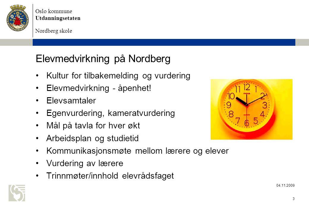 Oslo kommune Utdanningsetaten Nordberg skole 04.11.2009 3 Elevmedvirkning på Nordberg Kultur for tilbakemelding og vurdering Elevmedvirkning - åpenhet.