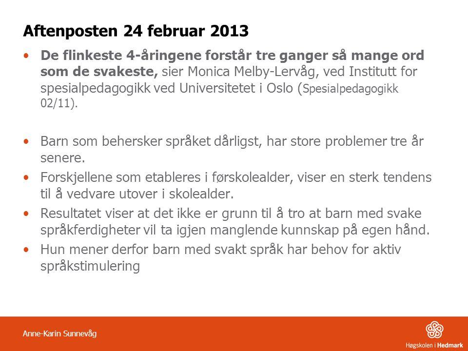 Aftenposten 24 februar 2013 De flinkeste 4-åringene forstår tre ganger så mange ord som de svakeste, sier Monica Melby-Lervåg, ved Institutt for spesialpedagogikk ved Universitetet i Oslo ( Spesialpedagogikk 02/11).