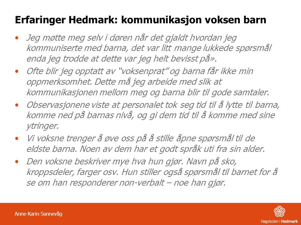 Erfaringer Hedmark: kommunikasjon voksen barn Jeg møtte meg selv i døren når det gjaldt hvordan jeg kommuniserte med barna, det var litt mange lukkede spørsmål enda jeg trodde at dette var jeg helt bevisst på».