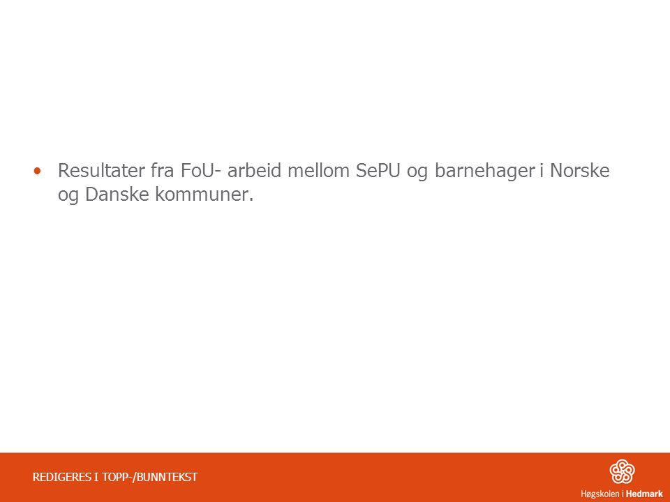 Resultater fra FoU- arbeid mellom SePU og barnehager i Norske og Danske kommuner.