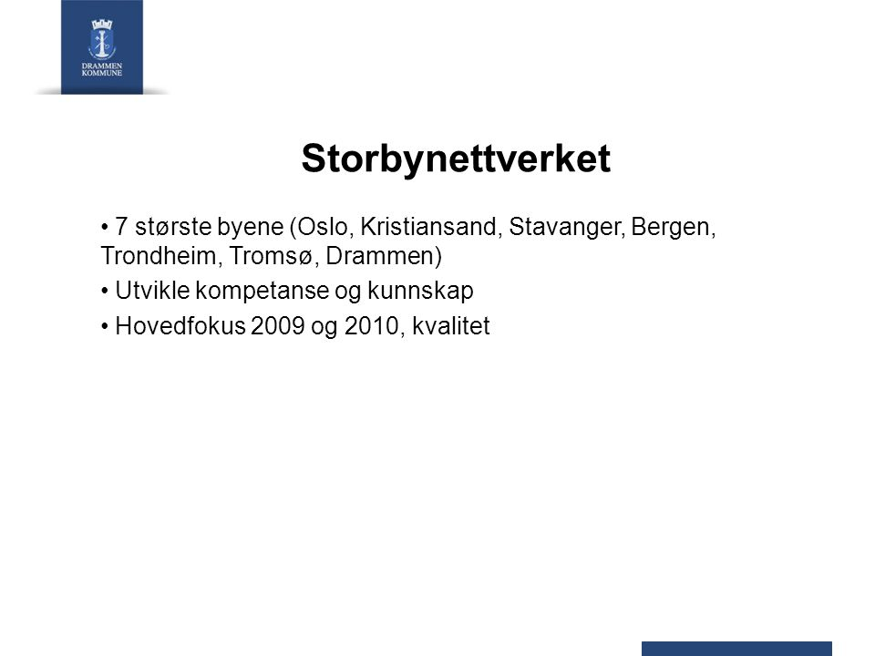 Storbynettverket 7 største byene (Oslo, Kristiansand, Stavanger, Bergen, Trondheim, Tromsø, Drammen) Utvikle kompetanse og kunnskap Hovedfokus 2009 og