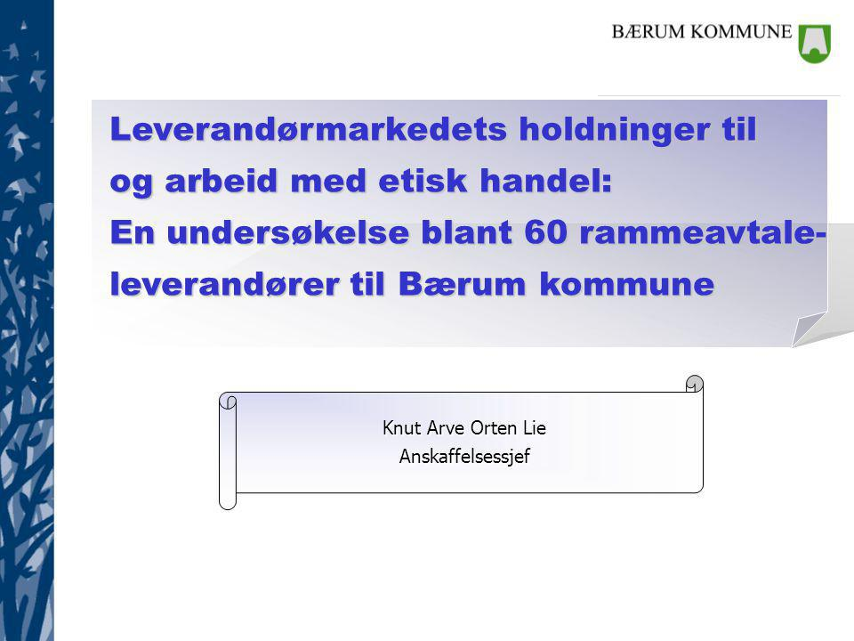 Leverandørmarkedets holdninger til og arbeid med etisk handel: En undersøkelse blant 60 rammeavtale- leverandører til Bærum kommune Knut Arve Orten Lie Anskaffelsessjef